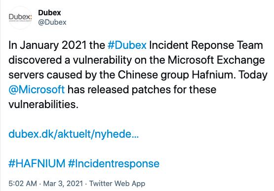 ユーザーDubex(@Dubex)からのTwitter投稿: In January 2021 the #Dubex Incident Response Team discovered a vulnerability on the Microsoft Exchange servers caused by the Chinese group Hafnium.(2021年1月、#Dubexインシデント対応チームは、中国発の攻撃グループHafniumがMicrosoft Exchange Serverの脆弱性を悪用してした様子を確認しました。)Today @Microsoft has released patches for these vulnerabilities.(本日@Microsoftはこれらの脆弱性に対する修正プログラムを公開しました。)投稿の後にはリンクと2つのハッシュタグ #HAFNIUM、#incidentresponse が続いています。