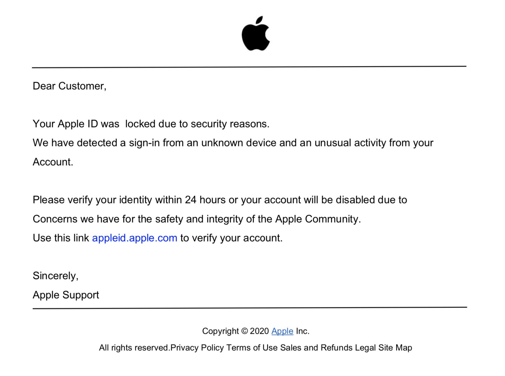 Appleからのものであると称するフィッシングPDF「お客様各位、セキュリティ上の理由によりAppleIDがロックされました。不明なデバイスからのサインインとアカウントからの異常なアクティビティが検出されました。」そこから、ユーザーに「アカウントの確認」を促し、資格情報の窃取を開始します。このようなEコマース詐欺は、私たちが観測したPDFファイルのフィッシング詐欺のなかで上位のものの1つでした。